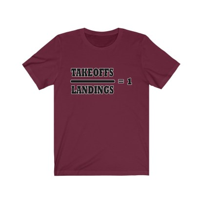 airplaneTees Takeoffs over Landings equals 1 Tee - Unisex Jersey Short Sleeve 1