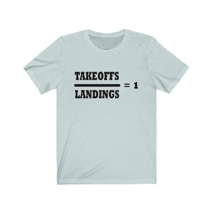 airplaneTees Takeoffs over Landings equals 1 Tee - Unisex Jersey Short Sleeve 8
