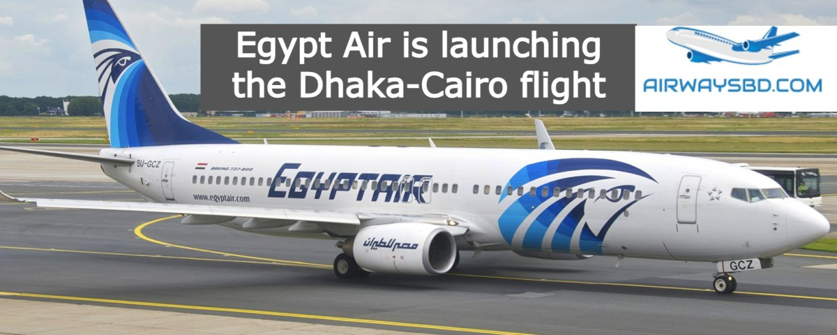 Egypt Air is launching the Dhaka-Cairo flight