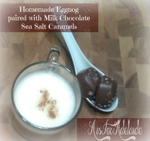 #wholefoods #aisforadelaide Milk Chocolate Sea Salt Caramels with Homemade Eggnog