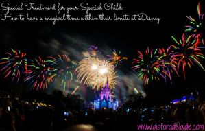 Special Treatment for your Special Child: How to have a magical time within their limits at #Disney