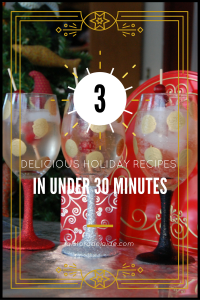 The 3 Delicious Holiday Recipes made in under 30 minutes