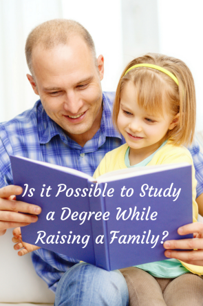 Is it Possible to Study a Degree While Raising a Family?