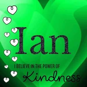 Remembering Ian: I believe in Kindness
