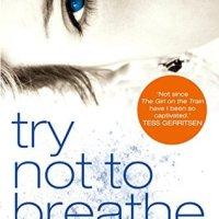 Try Not To Breathe - Holly Seddon
