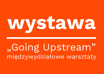"Wystawa ""Going Upstream"""