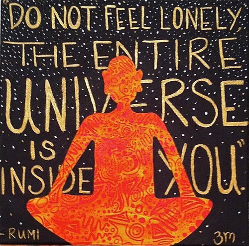 "An internet meme with a quote supposedly from Rumi that reads, ""Do not feel lonely. The entire universe is inside you."""