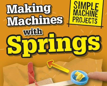 Making Machines with Springs (Simple Machine Projects) by Chris Oxlade
