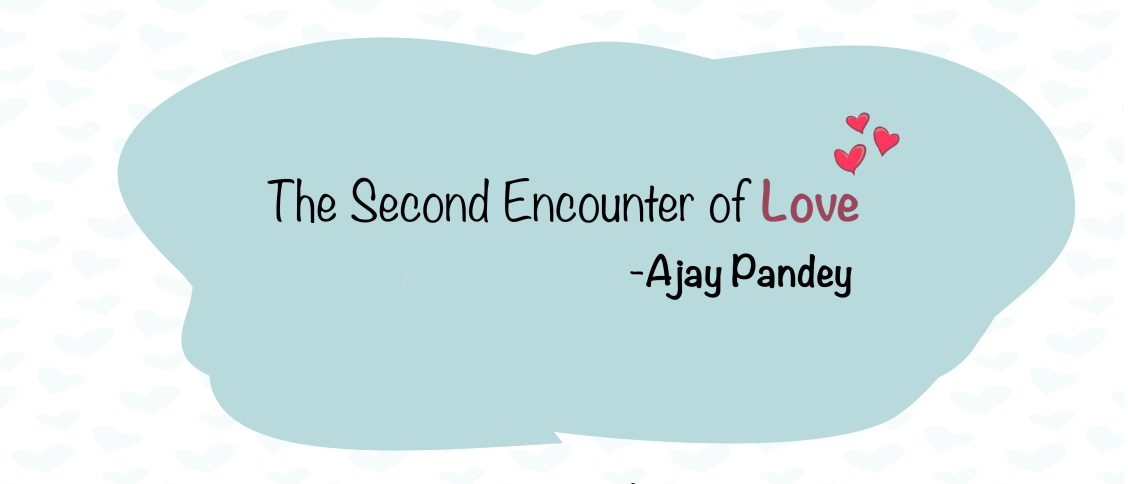 The Second Encounter of Love   Ajay Pandey
