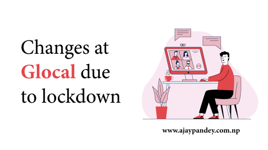 Changes at Glocal due to lockdown Ajay Pandey