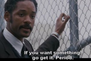 You want something, go get it. Period.