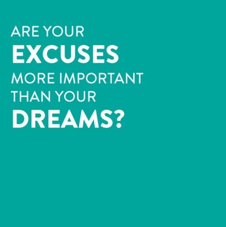 Excuses vs Dreams