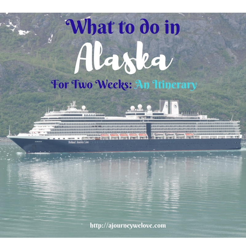 An Alaska Itinerary: What To Do in Alaska for Two Weeks