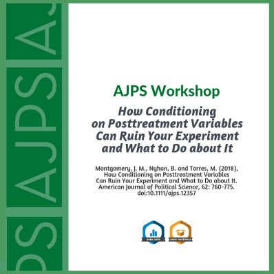AJPS Workshop - How Conditioning on Posttreatment Variables Can Ruin Your Experiment and What to Do about It