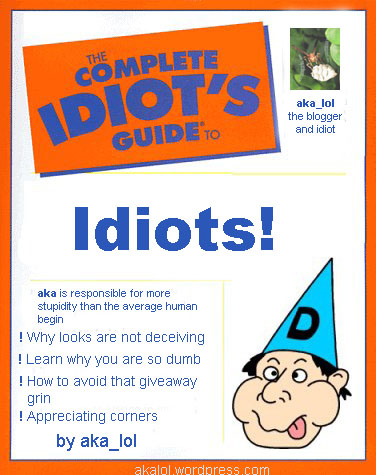 aka wrote the the book on Idiots