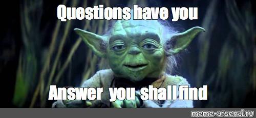 yoda questions meme