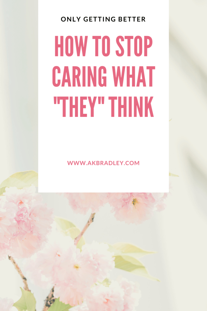 "Stop Caring What ""They"" Think"