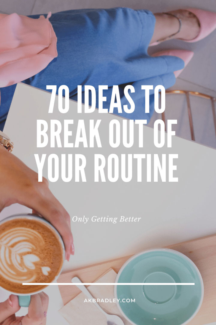 Break Out of Your Routine with These 70 Ideas