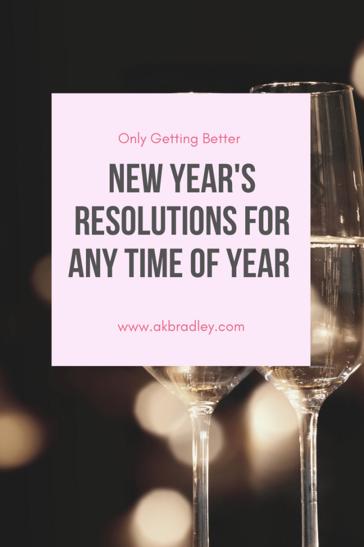 New Year's Resolutions For Any Time of Year