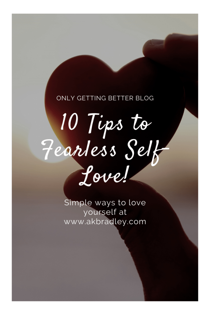 Love Yourself: 10 Tips to Fearless Self-Love
