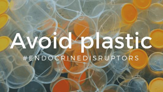 Avoid Plastic, Avoid EDCs