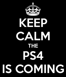 keep-calm-the-ps4-is-coming-1
