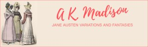 A.K. Madison, Jane Austen Variations and Fantasies