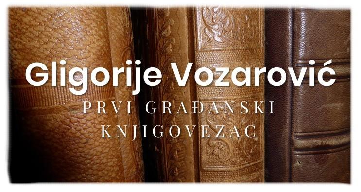 Gligorije Vozarović, prvi građanski knjigovezac