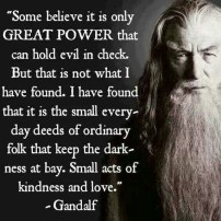 acts of kindness, a quote by Gandalf