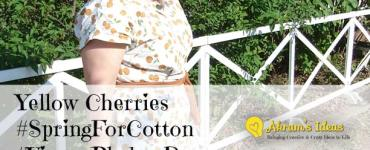 Akram's Ideas Yellow Cherry #SpringForCotton #VintagePledge Dress
