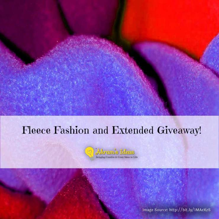Akram's Ideas : Fleece Fashion and Extended Giveaway!