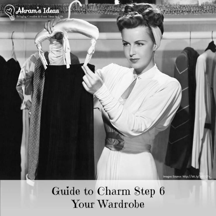 Akram's Ideas: Guide to Charm Step 6 Your Wardrobe