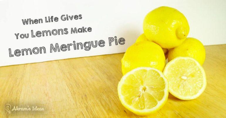 Akram's Ideas: When Life Give you Lemons make lemon Meringue Pie