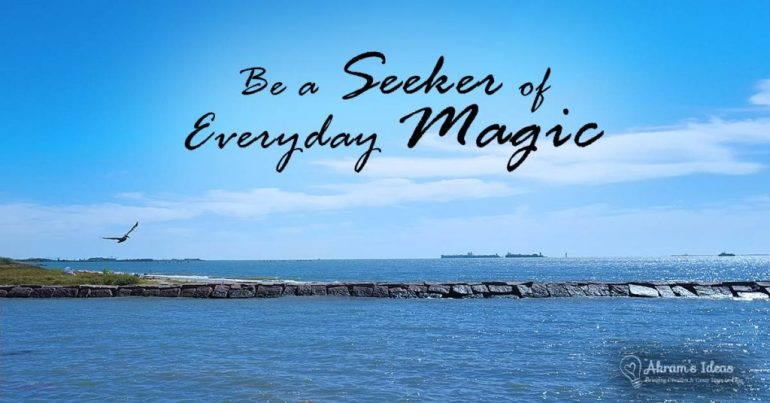 Be a seeker of everyday magic