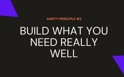 Build What You Need Really Well