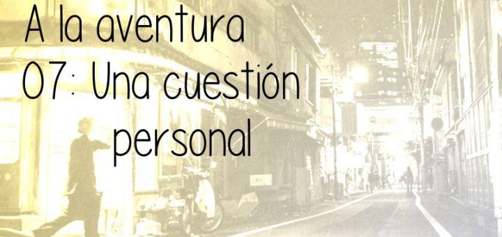 07: Una cuestión personal