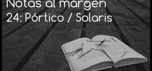 Notas al margen 24: Pórtico / Solaris