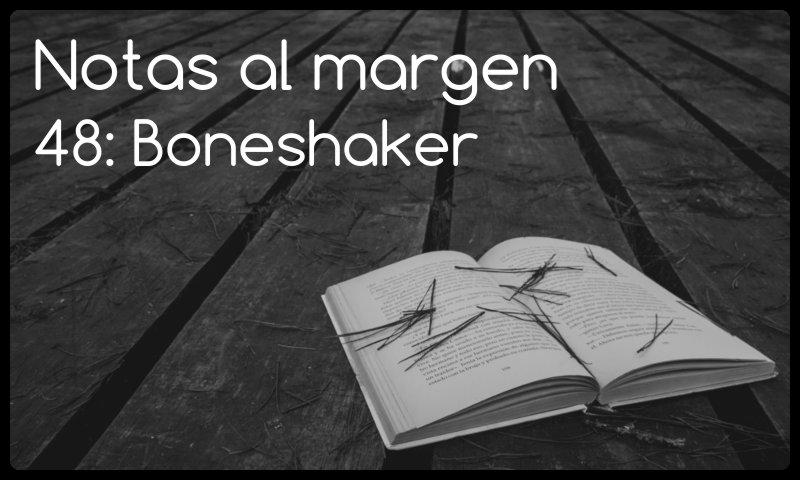 Notas al margen: Boneshaker