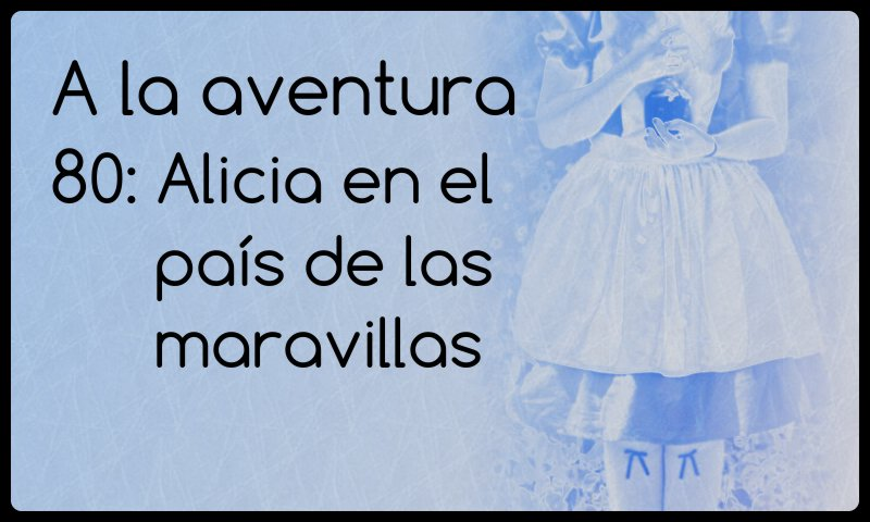 80: Alicia en el país de las maravillas