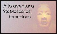 96: Máscaras Femeninas
