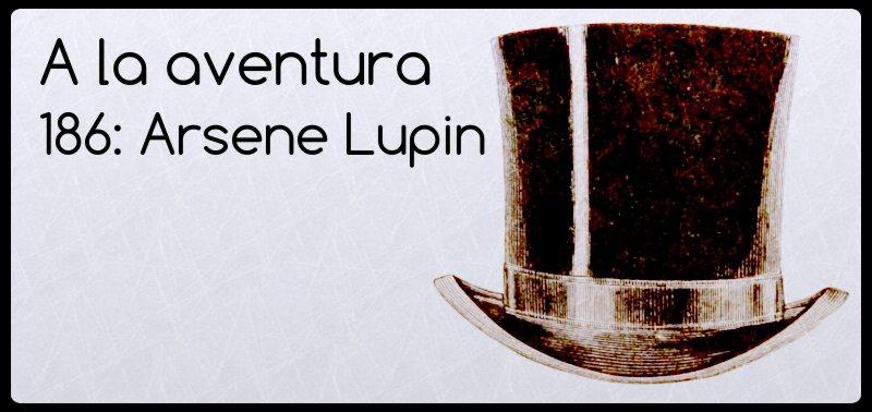 186: Arséne Lupin, caballero ladrón