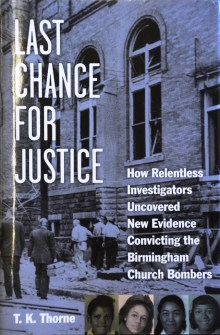 """In """"Last Chance for Justice,"""" T.K. Thorne explored the investigation that led to the long-delayed convictions of two of the Sixteenth Street Baptist Church bombers."""