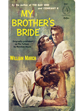The pulp paperback edition of William March's novel My Brother's Bride (Pyramid 1958), which was originally published as The Tallons in 1936 by Random House. The new title and the graphic cover were designed to capitalize on March's posthumous fame achieved after the publication of his final novel, The Bad Seed, which was adapted for the stage and screen. (From Encyclopedia of Alabama, Courtesy of the W.S. Hoole Special Collections Library, The University of Alabama Libraries)