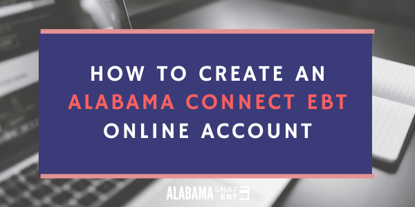 Create an Alabama Connect EBT Online Account