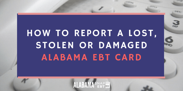 Report a lost or stolen Alabama EBT Card