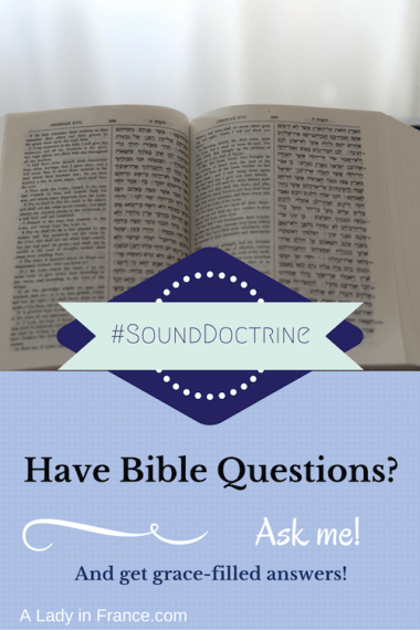 Ask me questions about the Bible and get grace-filled answers! @aladyinfrance #SoundDoctrine