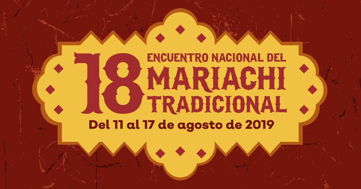 XVIII Encuentro Nacional del Mariachi Tradicional del 11 al 17 de agosto