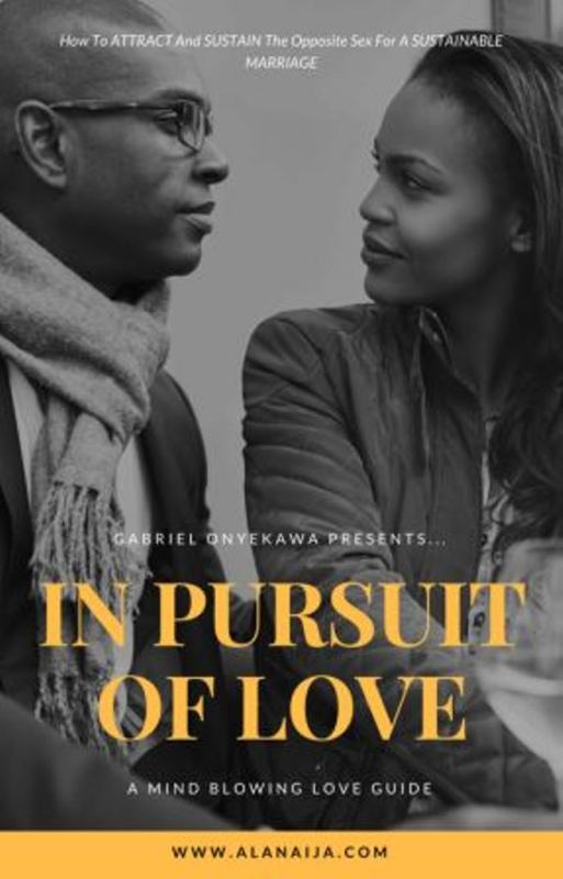 In Pursuit Of Love…How To Attract And Sustain The Opposite Sex For A Sustainable Marriage