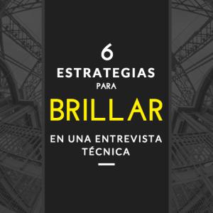 6 estrategias para brillar en una entrevista técnica