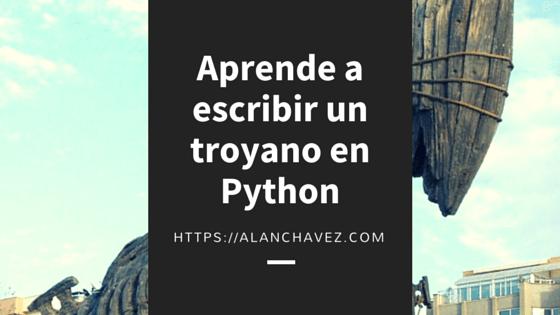 Aprende a escribir un troyano en Python